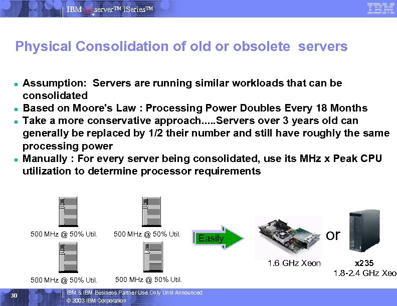 IBM server™ i. Series™ ® Physical Consolidation of old or obsolete servers n n