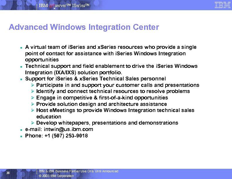 IBM server™ i. Series™ ® Advanced Windows Integration Center n n n 36 A