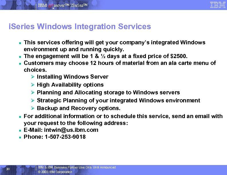 IBM server™ i. Series™ ® i. Series Windows Integration Services n n n 38