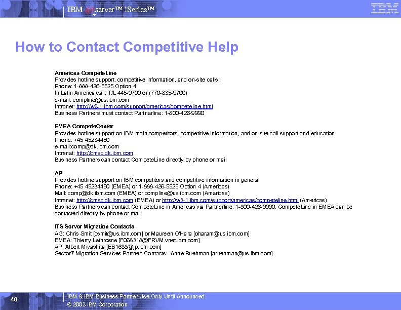 IBM server™ i. Series™ ® How to Contact Competitive Help Americas Compete. Line Provides