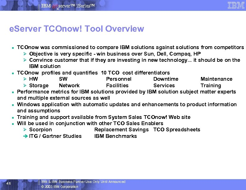 IBM server™ i. Series™ ® e. Server TCOnow! Tool Overview n n n 41