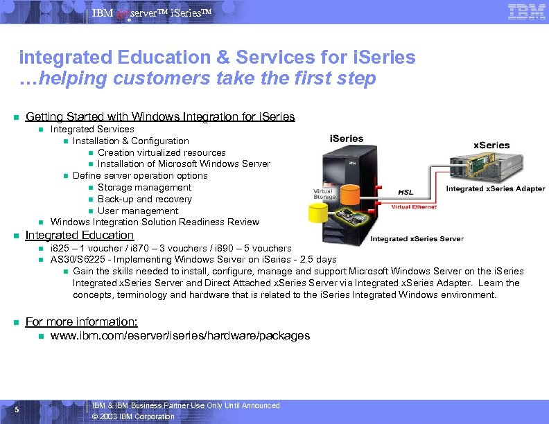 IBM server™ i. Series™ ® integrated Education & Services for i. Series …helping customers