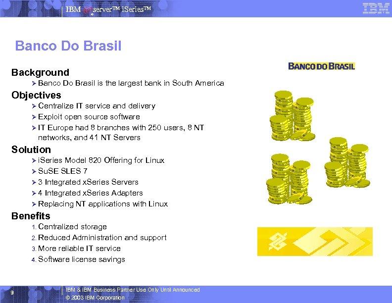IBM server™ i. Series™ ® Banco Do Brasil Background Ø Banco Do Brasil is
