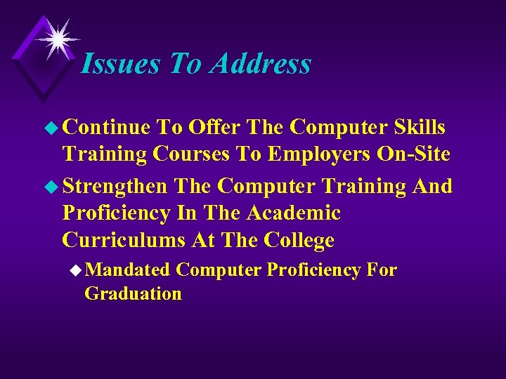 Issues To Address u Continue To Offer The Computer Skills Training Courses To Employers