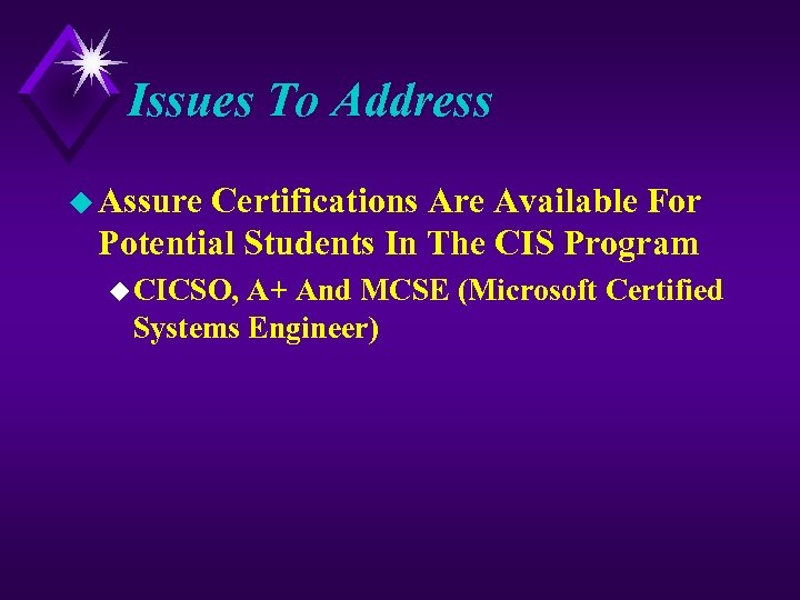 Issues To Address u Assure Certifications Are Available For Potential Students In The CIS