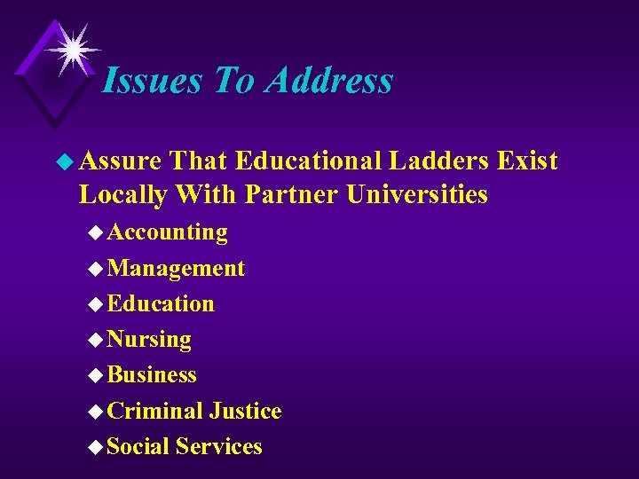 Issues To Address u Assure That Educational Ladders Exist Locally With Partner Universities u