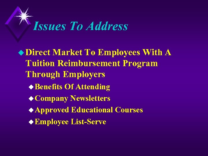 Issues To Address u Direct Market To Employees With A Tuition Reimbursement Program Through