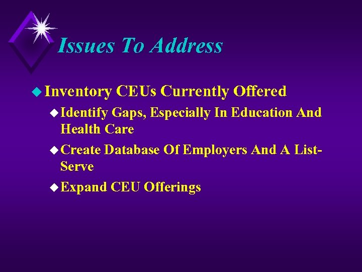 Issues To Address u Inventory u Identify CEUs Currently Offered Gaps, Especially In Education