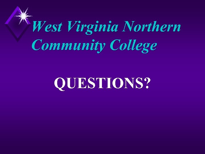 West Virginia Northern Community College QUESTIONS?