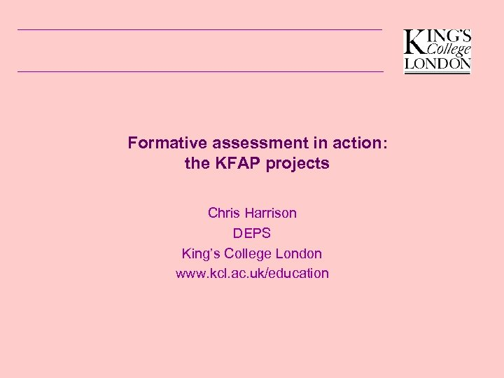 Formative assessment in action: the KFAP projects Chris Harrison DEPS King's College London www.