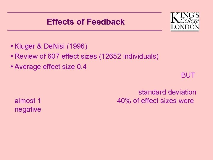 Effects of Feedback • Kluger & De. Nisi (1996) • Review of 607 effect