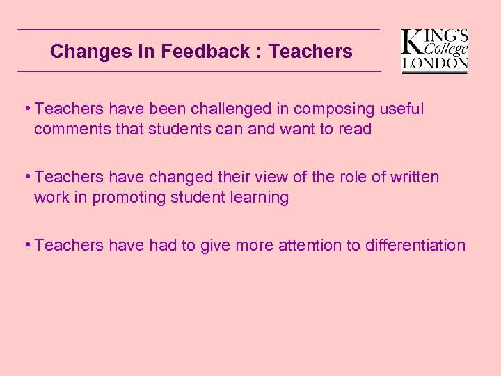 Changes in Feedback : Teachers • Teachers have been challenged in composing useful comments