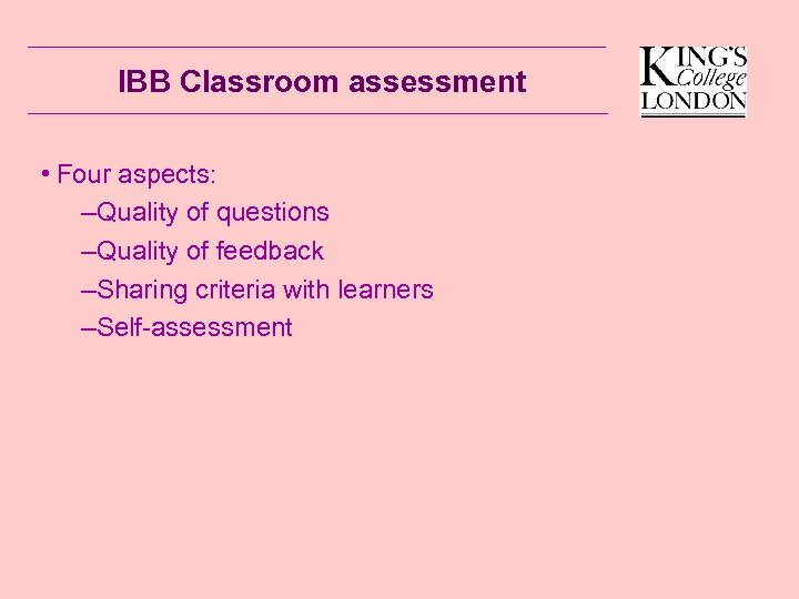 IBB Classroom assessment • Four aspects: –Quality of questions –Quality of feedback –Sharing criteria