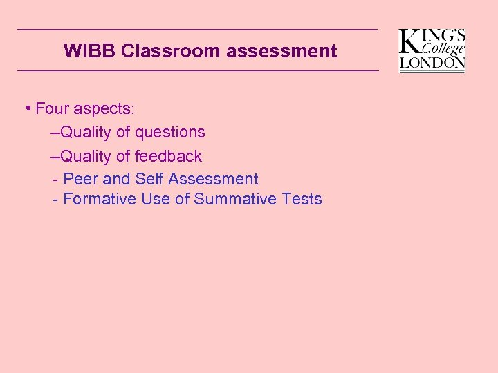 WIBB Classroom assessment • Four aspects: –Quality of questions –Quality of feedback - Peer