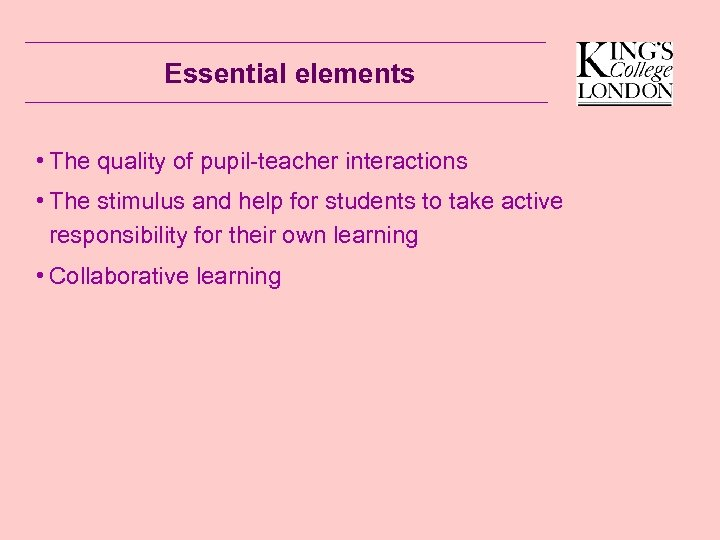 Essential elements • The quality of pupil-teacher interactions • The stimulus and help for