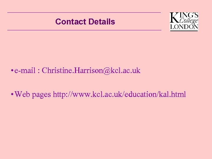 Contact Details • e-mail : Christine. Harrison@kcl. ac. uk • Web pages http: //www.