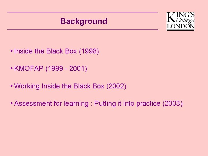 Background • Inside the Black Box (1998) • KMOFAP (1999 - 2001) • Working