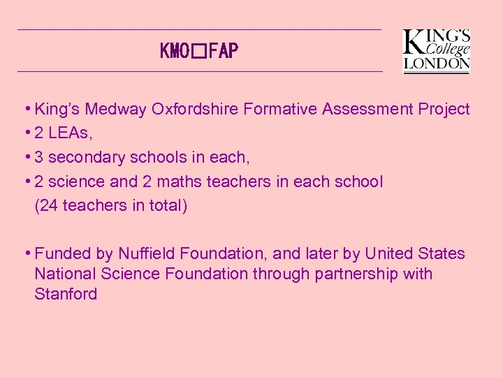 KMO FAP • King's Medway Oxfordshire Formative Assessment Project • 2 LEAs, • 3