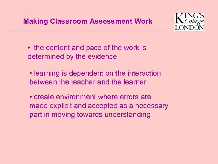 Making Classroom Assessment Work • the content and pace of the work is determined