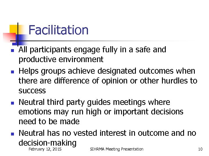 Facilitation n n All participants engage fully in a safe and productive environment Helps