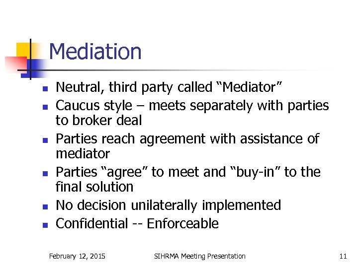 """Mediation n n n Neutral, third party called """"Mediator"""" Caucus style – meets separately"""