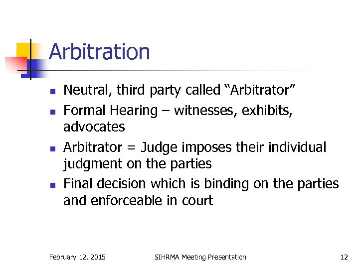 """Arbitration n n Neutral, third party called """"Arbitrator"""" Formal Hearing – witnesses, exhibits, advocates"""