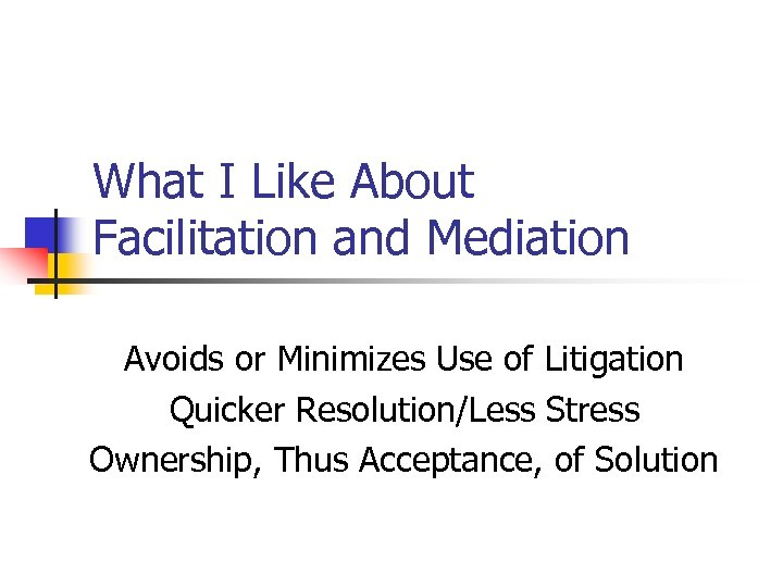 What I Like About Facilitation and Mediation Avoids or Minimizes Use of Litigation Quicker