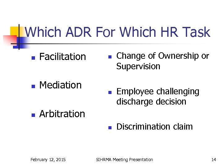 Which ADR For Which HR Task n Facilitation n Mediation n Arbitration n February
