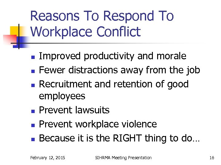Reasons To Respond To Workplace Conflict n n n Improved productivity and morale Fewer