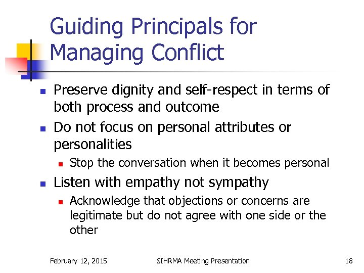 Guiding Principals for Managing Conflict n n Preserve dignity and self-respect in terms of