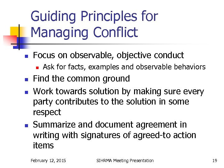 Guiding Principles for Managing Conflict n Focus on observable, objective conduct n n Ask