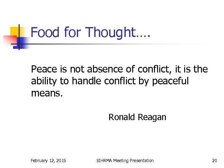 Food for Thought…. Peace is not absence of conflict, it is the ability to