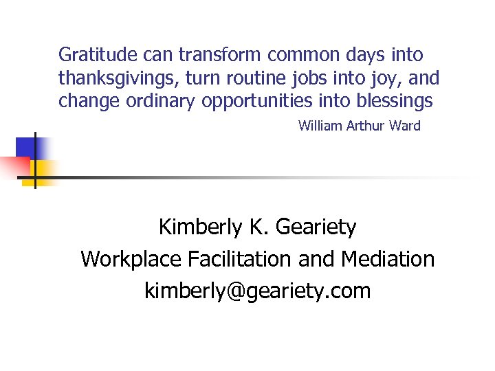 Gratitude can transform common days into thanksgivings, turn routine jobs into joy, and change