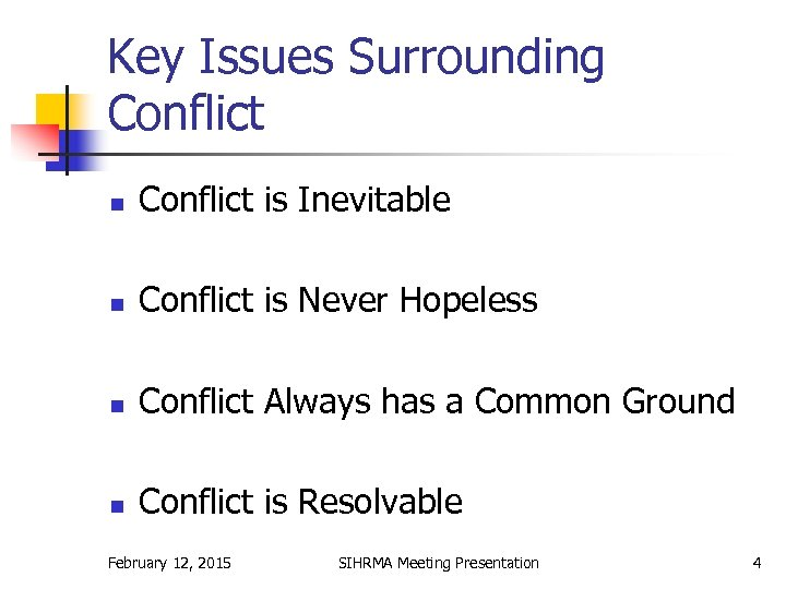 Key Issues Surrounding Conflict n Conflict is Inevitable n Conflict is Never Hopeless n