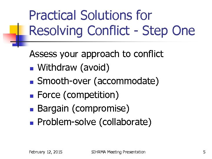 Practical Solutions for Resolving Conflict - Step One Assess your approach to conflict n