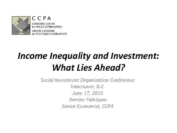 Income Inequality and Investment: What Lies Ahead? Social Investment Organization Conference Vancouver, B. C.