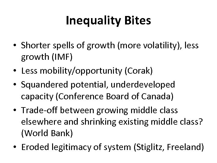 Inequality Bites • Shorter spells of growth (more volatility), less growth (IMF) • Less