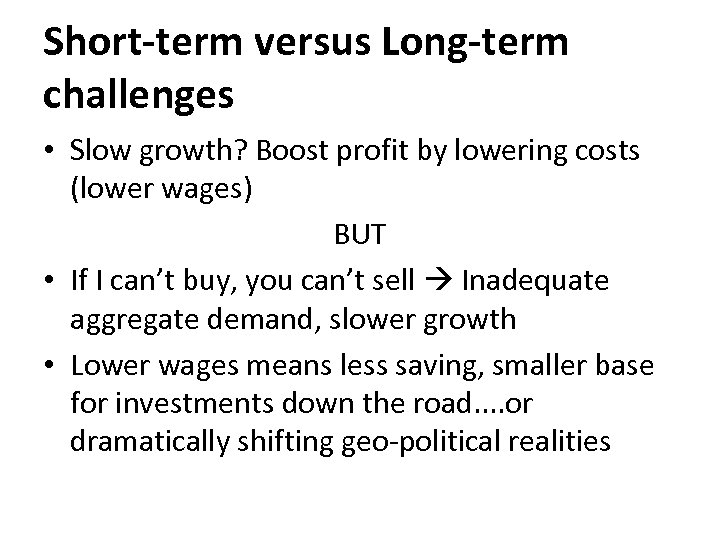 Short-term versus Long-term challenges • Slow growth? Boost profit by lowering costs (lower wages)