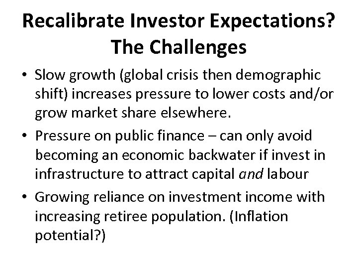 Recalibrate Investor Expectations? The Challenges • Slow growth (global crisis then demographic shift) increases