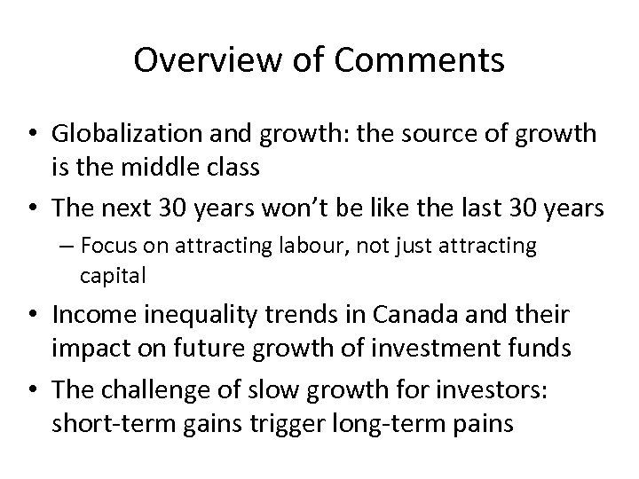 Overview of Comments • Globalization and growth: the source of growth is the middle