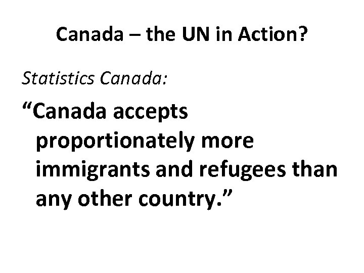 """Canada – the UN in Action? Statistics Canada: """"Canada accepts proportionately more immigrants and"""