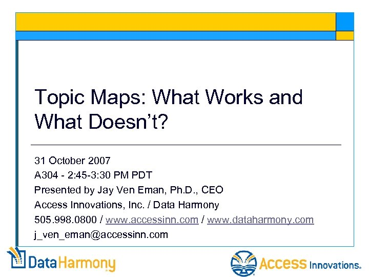 Topic Maps: What Works and What Doesn't? 31 October 2007 A 304 - 2: