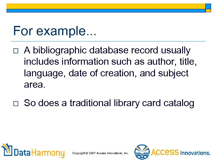 For example. . . o A bibliographic database record usually includes information such as