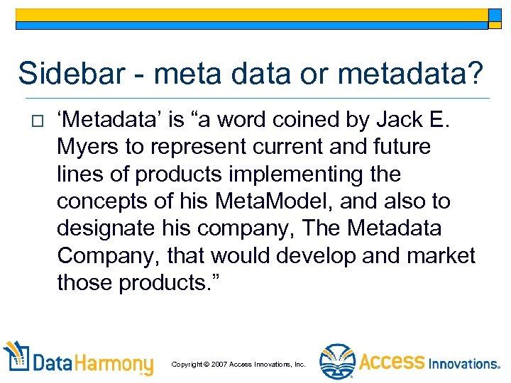 "Sidebar - meta data or metadata? o 'Metadata' is ""a word coined by Jack"