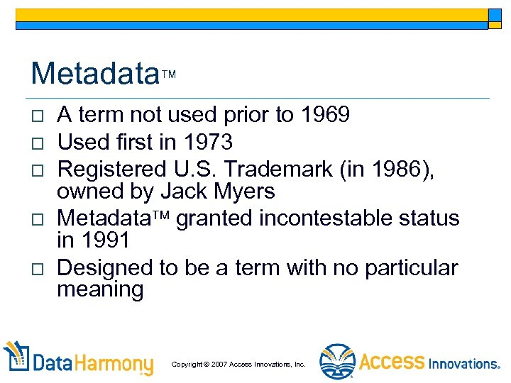 Metadata o o o A term not used prior to 1969 Used first in
