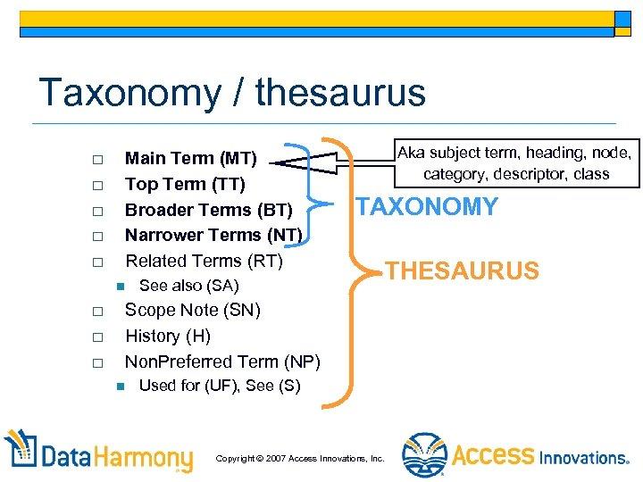 Taxonomy / thesaurus o o o Main Term (MT) Top Term (TT) Broader Terms