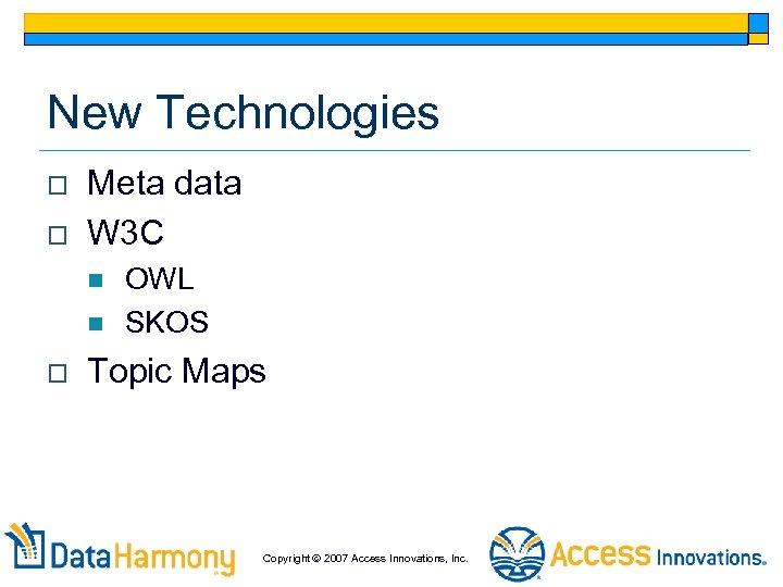 New Technologies o o Meta data W 3 C n n o OWL SKOS