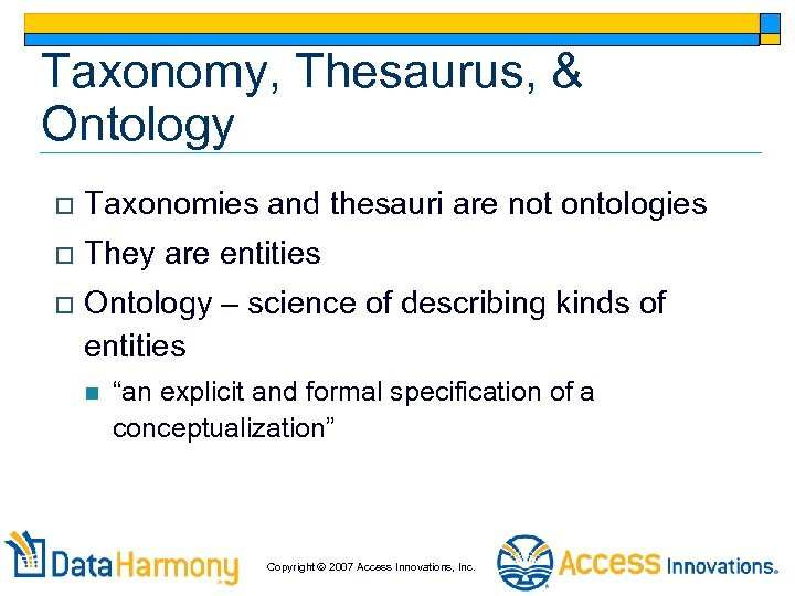 Taxonomy, Thesaurus, & Ontology o Taxonomies and thesauri are not ontologies o They are