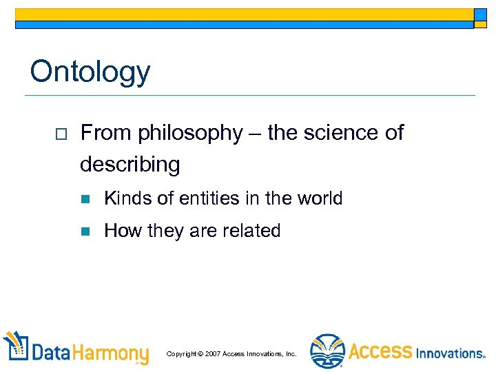 Ontology o From philosophy – the science of describing n Kinds of entities in