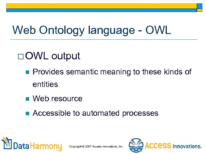 Web Ontology language - OWL o OWL n output Provides semantic meaning to these